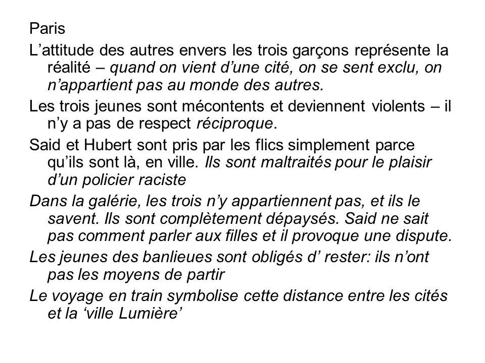 Paris Lattitude des autres envers les trois garçons représente la réalité – quand on vient dune cité, on se sent exclu, on nappartient pas au monde des autres.
