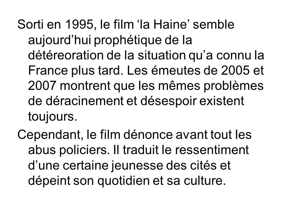 Sorti en 1995, le film la Haine semble aujourdhui prophétique de la détéreoration de la situation qua connu la France plus tard.