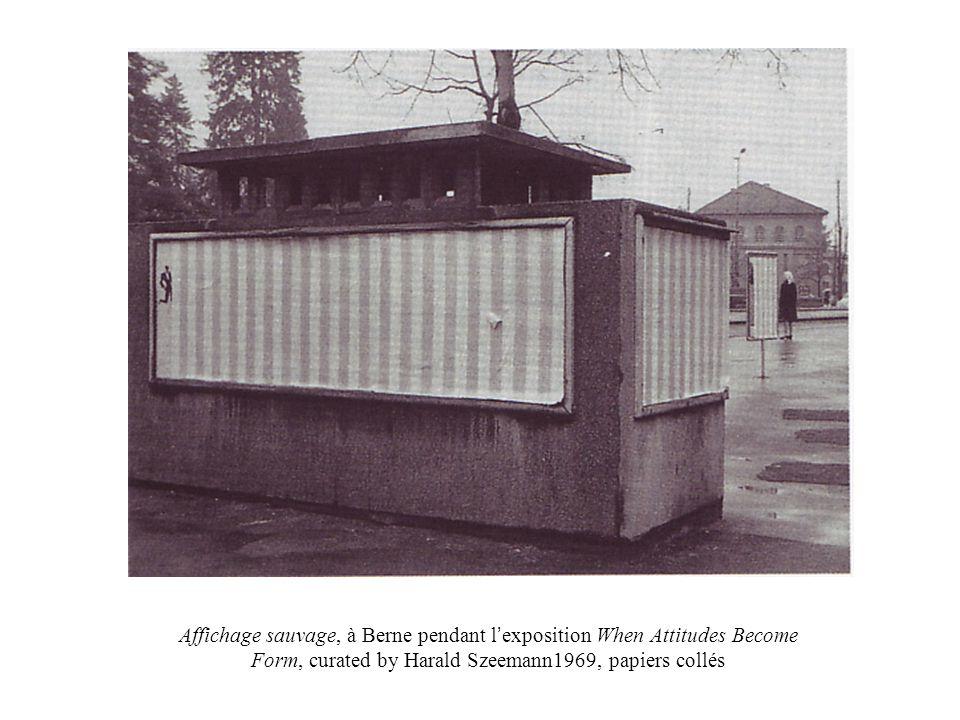 Affichage sauvage, à Berne pendant l exposition When Attitudes Become Form, curated by Harald Szeemann1969, papiers collés