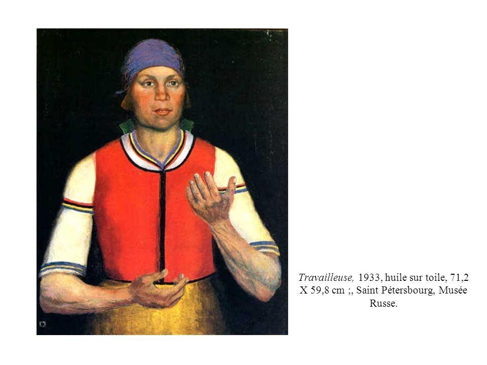 Travailleuse, 1933, huile sur toile, 71,2 X 59,8 cm ;, Saint Pétersbourg, Musée Russe.