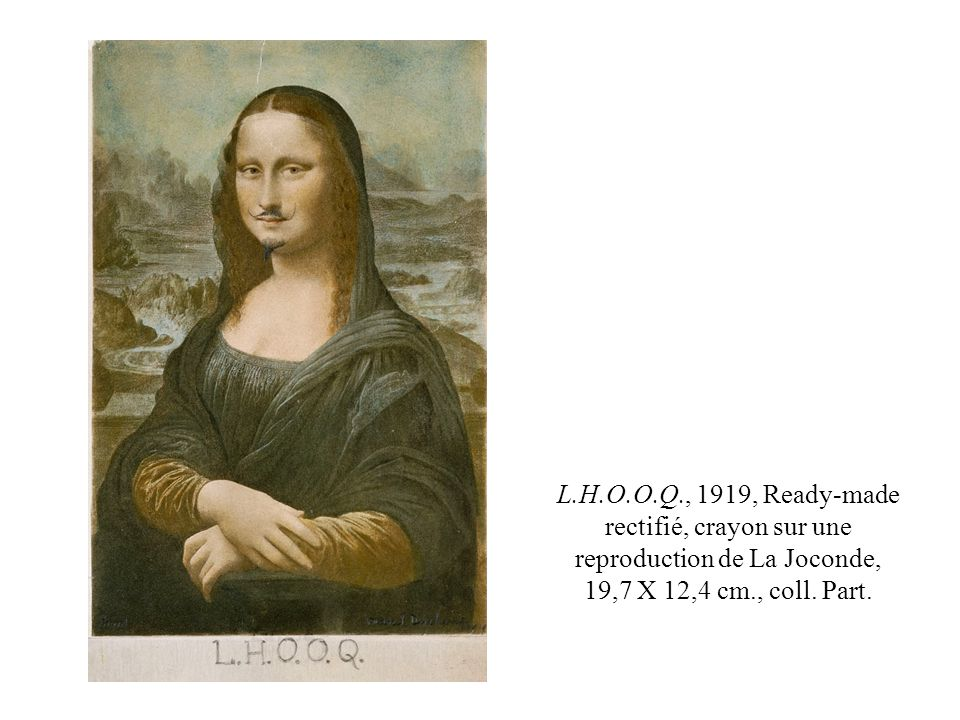 L.H.O.O.Q., 1919, Ready-made rectifié, crayon sur une reproduction de La Joconde, 19,7 X 12,4 cm., coll.