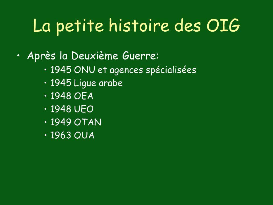 La petite histoire des OIG Après la Deuxième Guerre: 1945 ONU et agences spécialisées 1945 Ligue arabe 1948 OEA 1948 UEO 1949 OTAN 1963 OUA