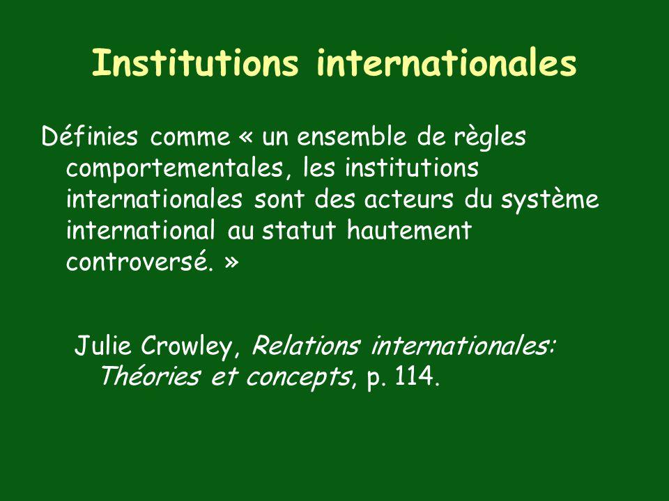 Institutions internationales Définies comme « un ensemble de règles comportementales, les institutions internationales sont des acteurs du système international au statut hautement controversé.