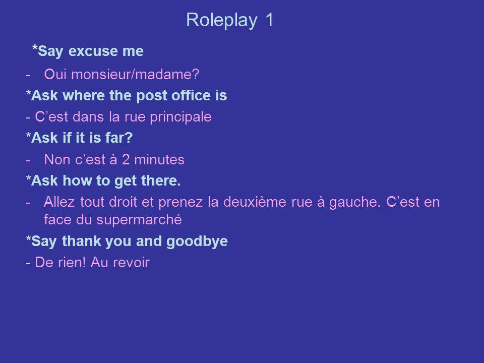 Roleplay 1 * Say excuse meExcusez-moi, monsieur/madame -Oui monsieur/madame.