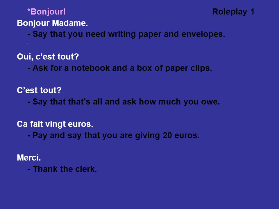 *Bonjour!Roleplay 1 Bonjour Madame. - Say that you need writing paper and envelopes.
