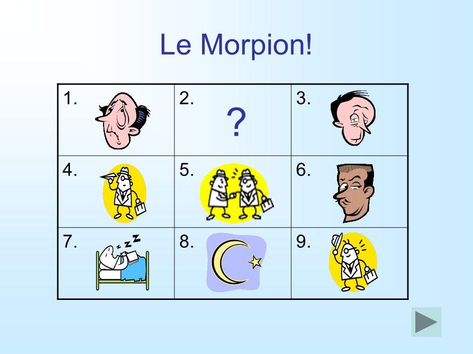 Le Morpion! 1.2.3. 4.5.6. 7.8.9.