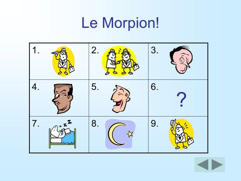 Le Morpion! 1.2.3. 4.5.6. 7.8.9. ?