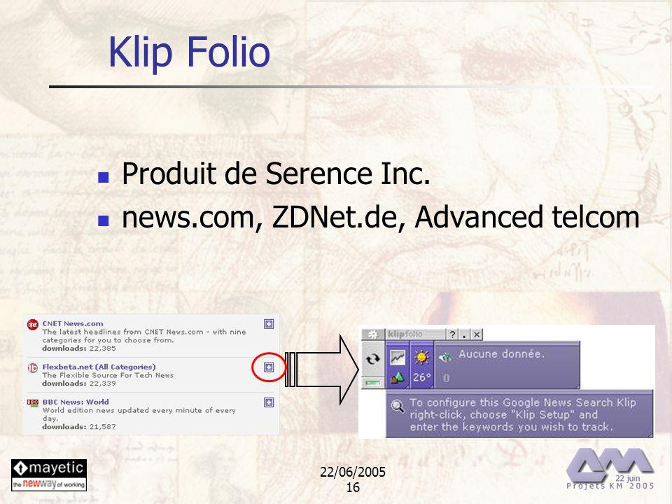 22/06/2005 16 Klip Folio Produit de Serence Inc. news.com, ZDNet.de, Advanced telcom