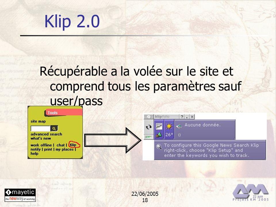 22/06/2005 18 Klip 2.0 Récupérable a la volée sur le site et comprend tous les paramètres sauf user/pass