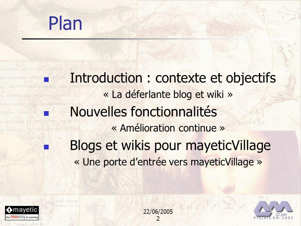 22/06/2005 2 Plan Introduction : contexte et objectifs « La déferlante blog et wiki » Nouvelles fonctionnalités « Amélioration continue » Blogs et wik
