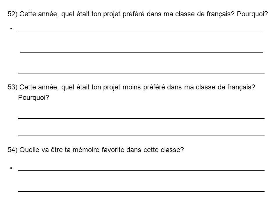 52) Cette année, quel était ton projet préféré dans ma classe de français? Pourquoi? _________________________________________________________________
