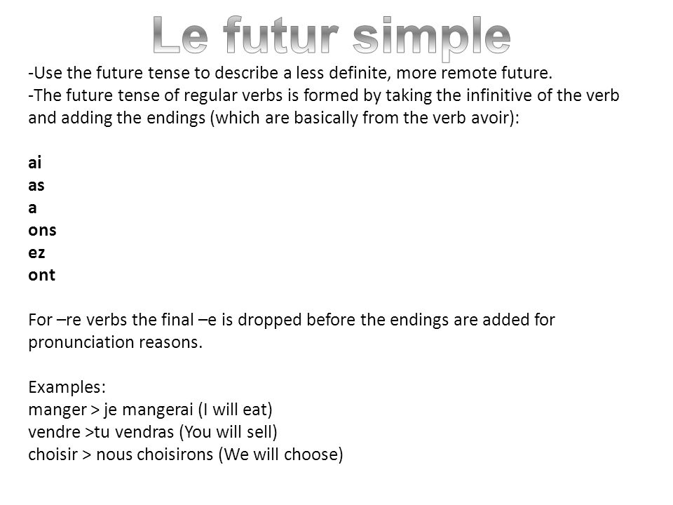 -For irregular verbs in the future tense, learn the stem (see activity below) and then add the usual endings.