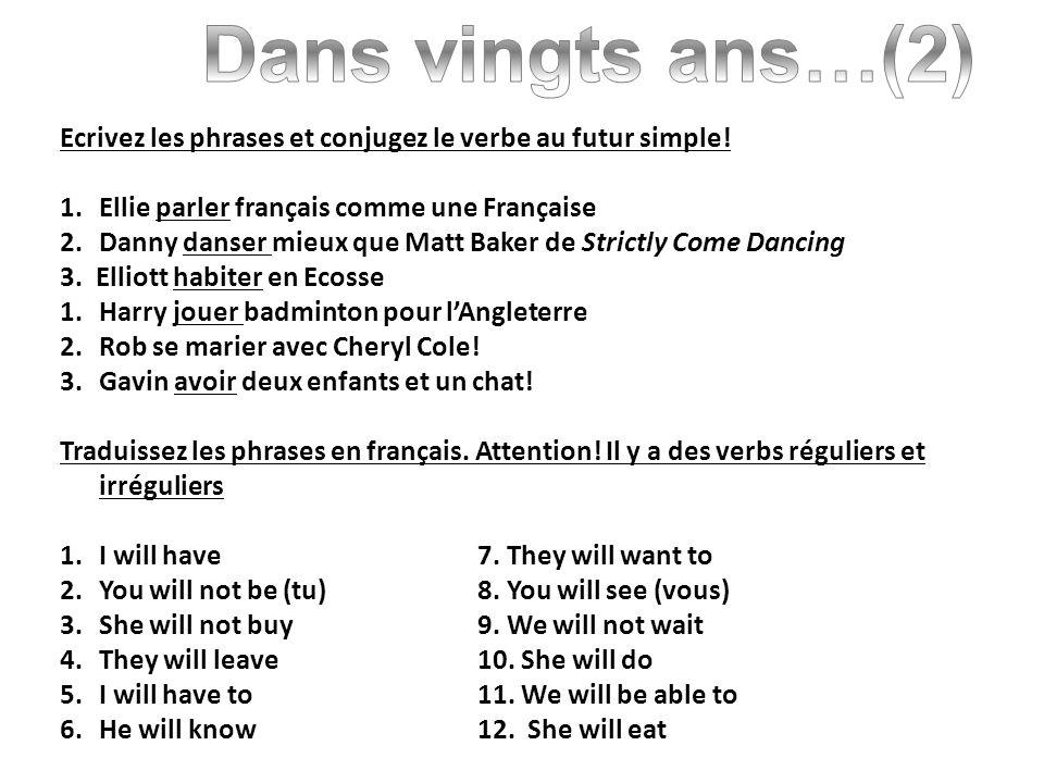 Ecrivez les phrases et conjugez le verbe au futur simple! 1.Ellie parler français comme une Française 2.Danny danser mieux que Matt Baker de Strictly
