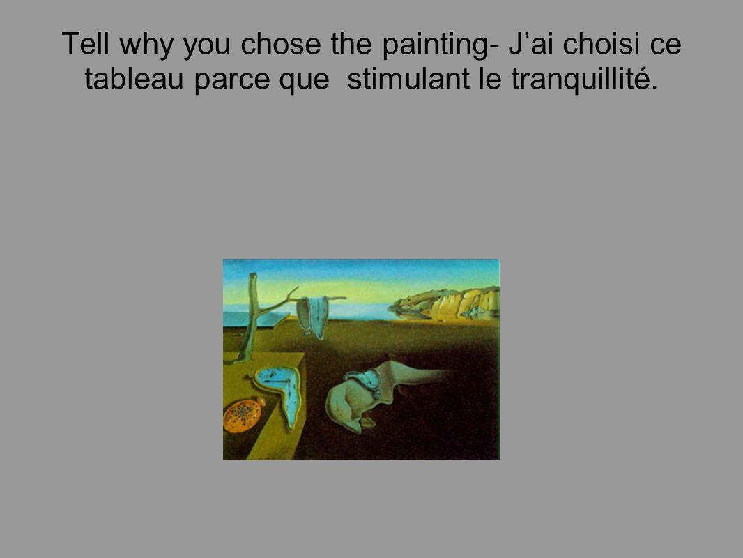 Tell why you chose the painting- Jai choisi ce tableau parce que stimulant le tranquillité.