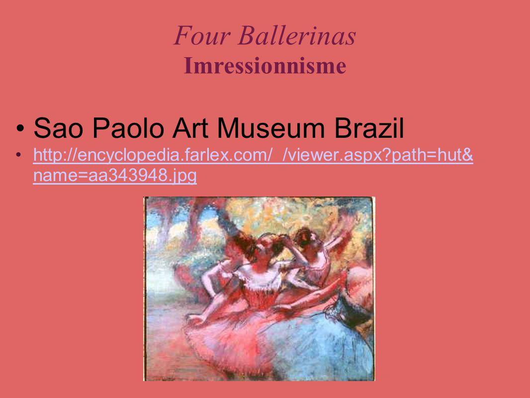 Four Ballerinas Imressionnisme Sao Paolo Art Museum Brazil http://encyclopedia.farlex.com/_/viewer.aspx?path=hut& name=aa343948.jpghttp://encyclopedia.farlex.com/_/viewer.aspx?path=hut& name=aa343948.jpg
