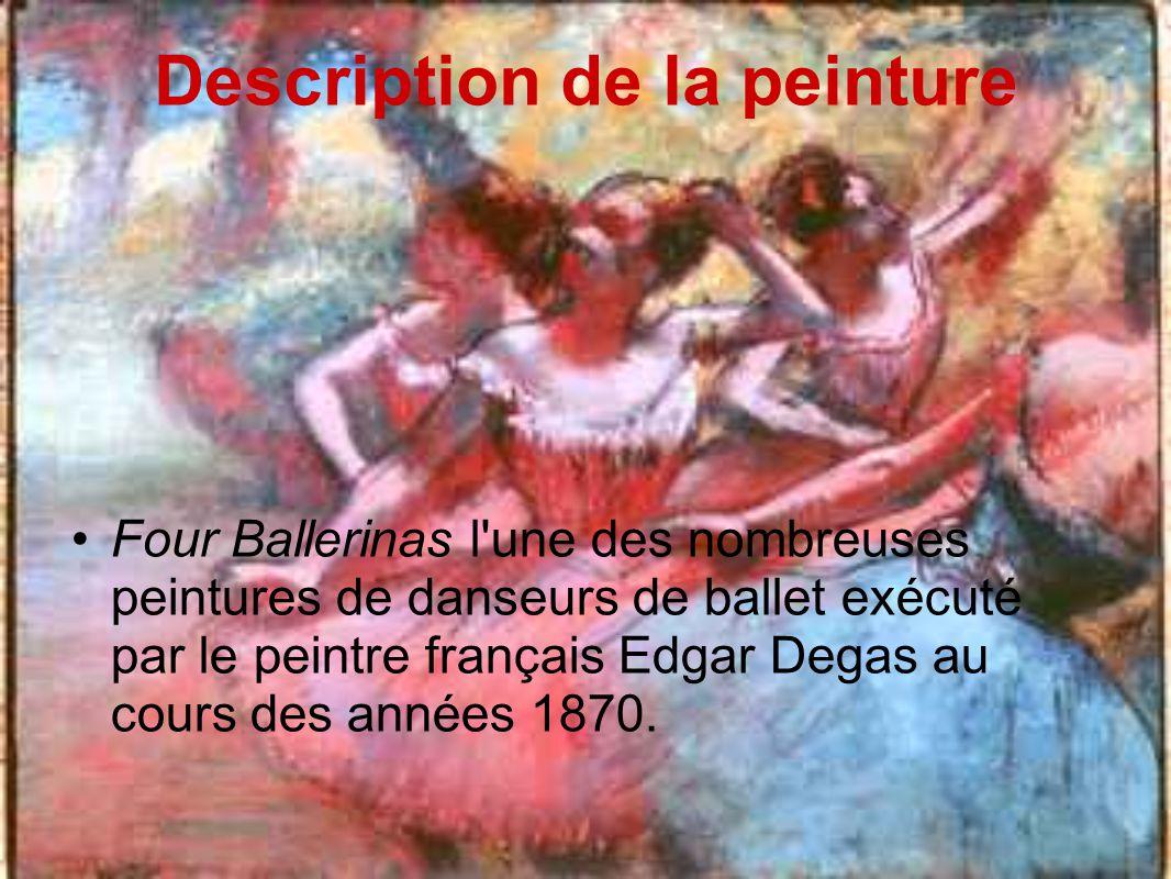 Description de la peinture Four Ballerinas l une des nombreuses peintures de danseurs de ballet exécuté par le peintre français Edgar Degas au cours des années 1870.