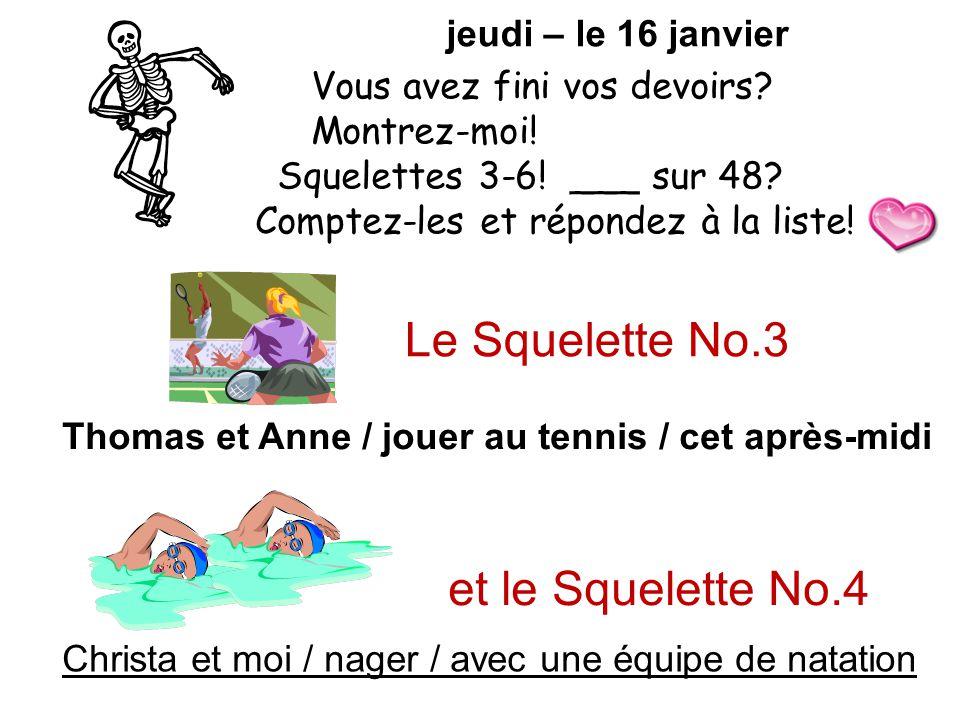 jeudi – le 16 janvier Le Squelette No.3 Thomas et Anne / jouer au tennis / cet après-midi et le Squelette No.4 Christa et moi / nager / avec une équip
