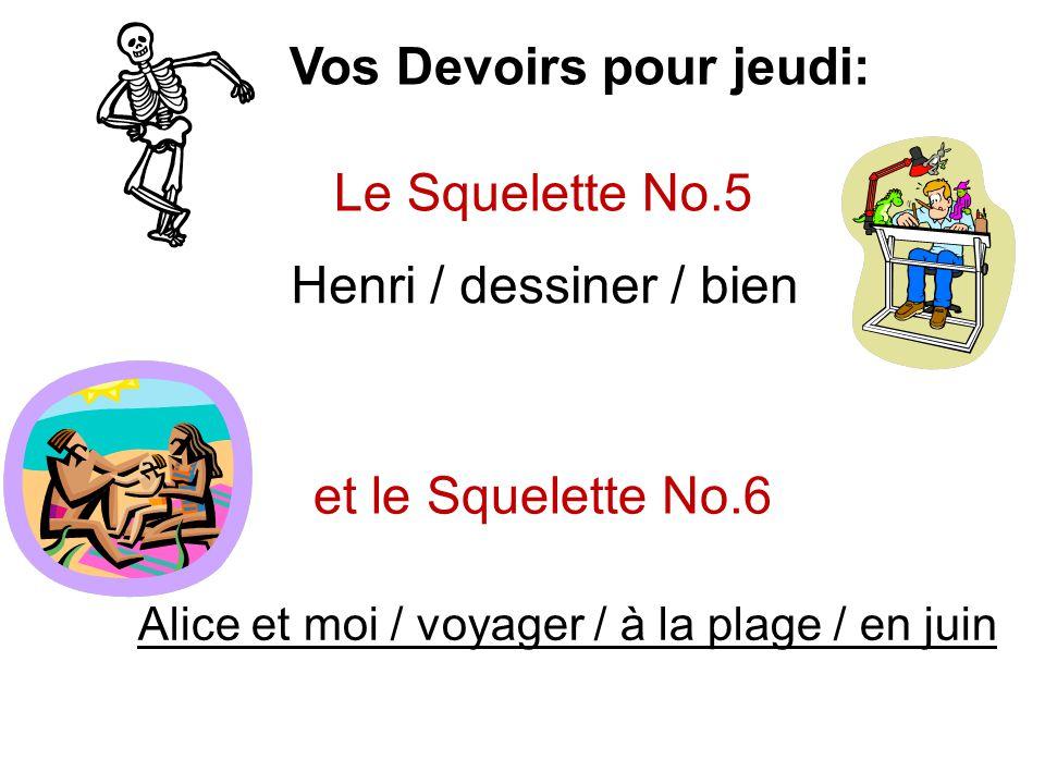 Vos Devoirs pour jeudi: Le Squelette No.5 et le Squelette No.6 Henri / dessiner / bien Alice et moi / voyager / à la plage / en juin