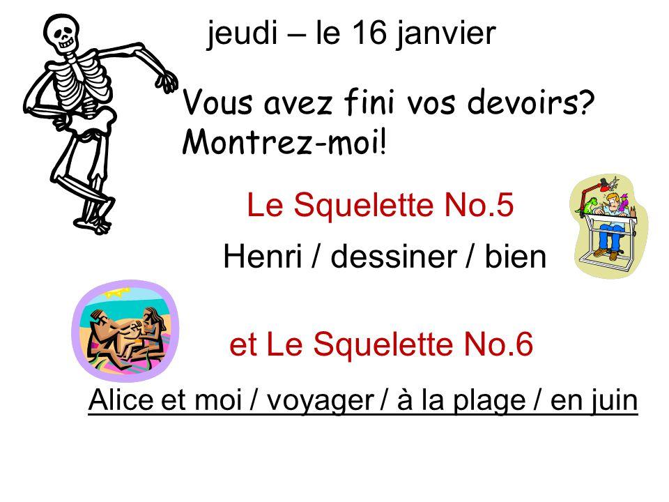 et Le Squelette No.6 Henri / dessiner / bien mardi – le 18 novembre Vous avez fini vos devoirs? Montrez-moi! Le Squelette No.5 jeudi – le 16 janvier A