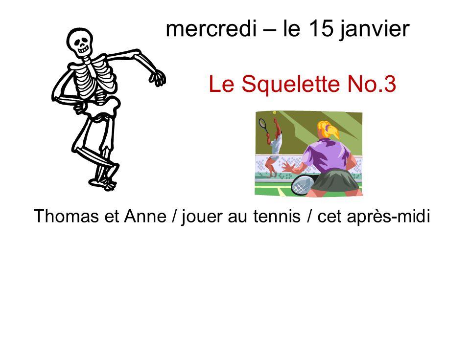 Le Squelette No.3 Thomas et Anne / jouer au tennis / cet après-midi mercredi – le 15 janvier