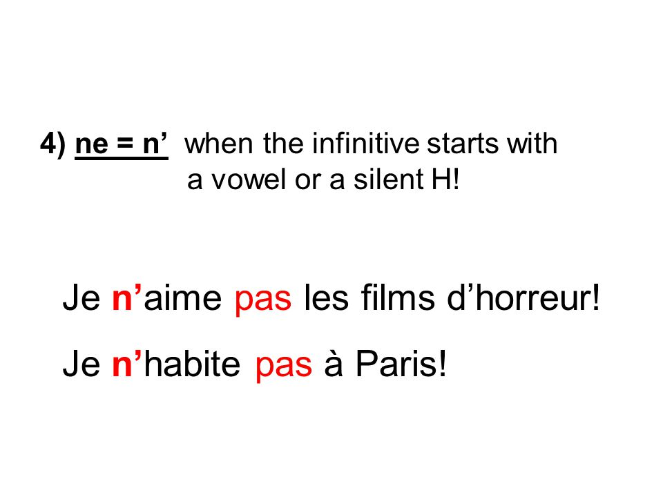 4) ne = n when the infinitive starts with a vowel or a silent H.