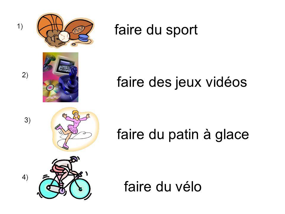 1) faire du sport 2) faire du patin à glace 3) faire du vélo faire des jeux vidéos 4)