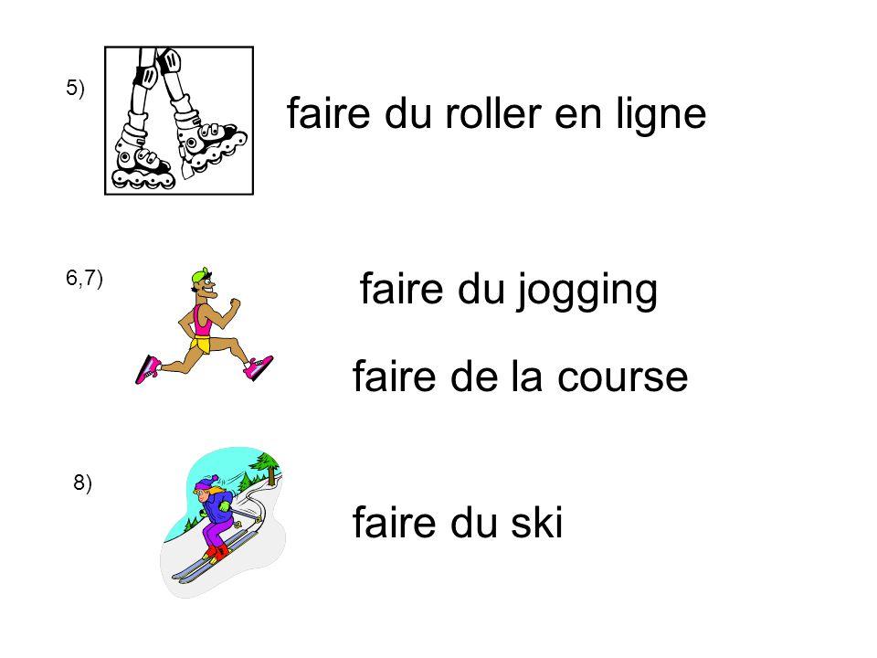 5) faire du roller en ligne 6,7) faire de la course faire du ski faire du jogging 8)