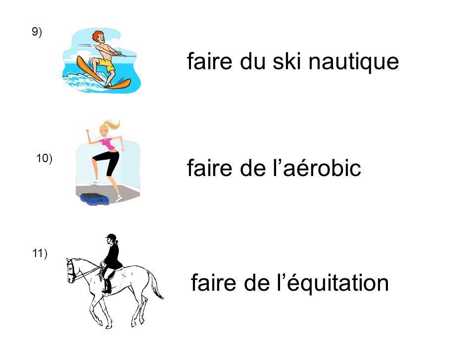 9) 10) 11) faire de léquitation faire de laérobic faire du ski nautique