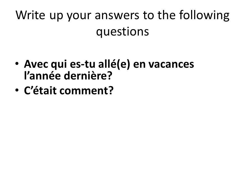Write up your answers to the following questions Avec qui es-tu allé(e) en vacances lannée dernière.
