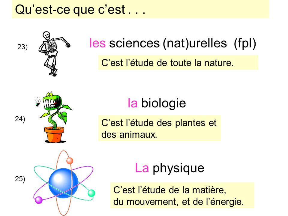 23) les sciences (nat)urelles (fpl) 24) la biologie La physique 25) Cest létude de toute la nature. Cest létude des plantes et des animaux. Cest létud