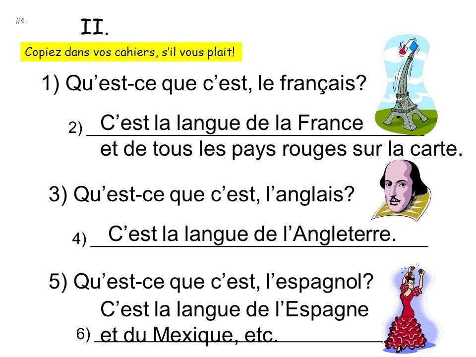 1) Quest-ce que cest, le français? 2) ______________________________________ Cest la langue de la France et de tous les pays rouges sur la carte. 3) Q