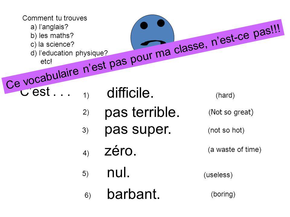 Et noubliez pas Les ADVERBES! 1) 2) 3) 4) 5) très = un peu = trop = very a little too