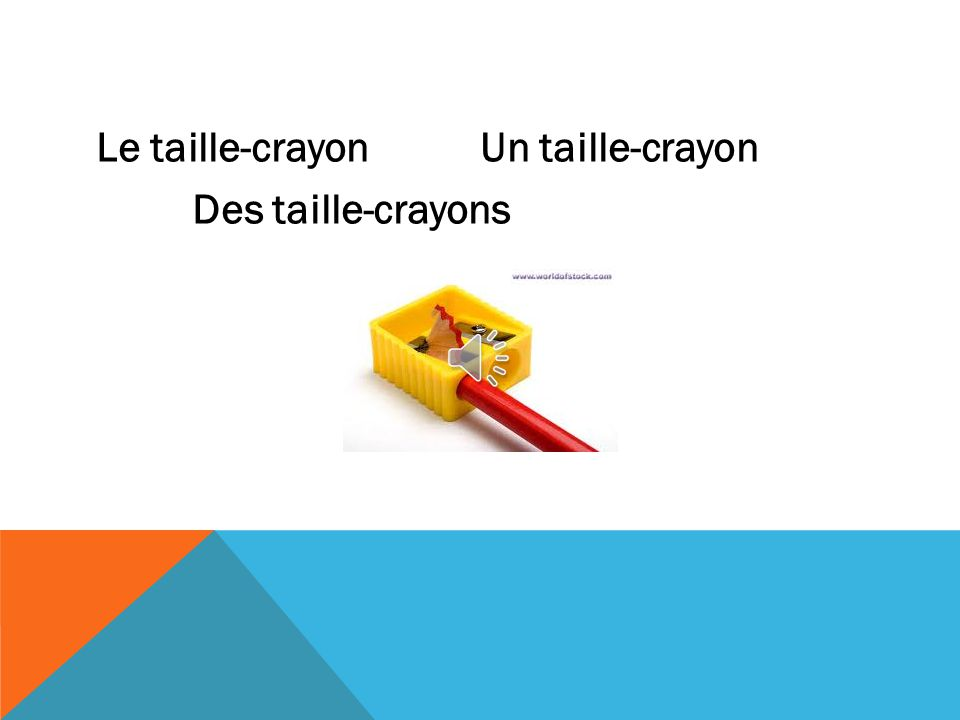 Le taille-crayonUn taille-crayon Des taille-crayons