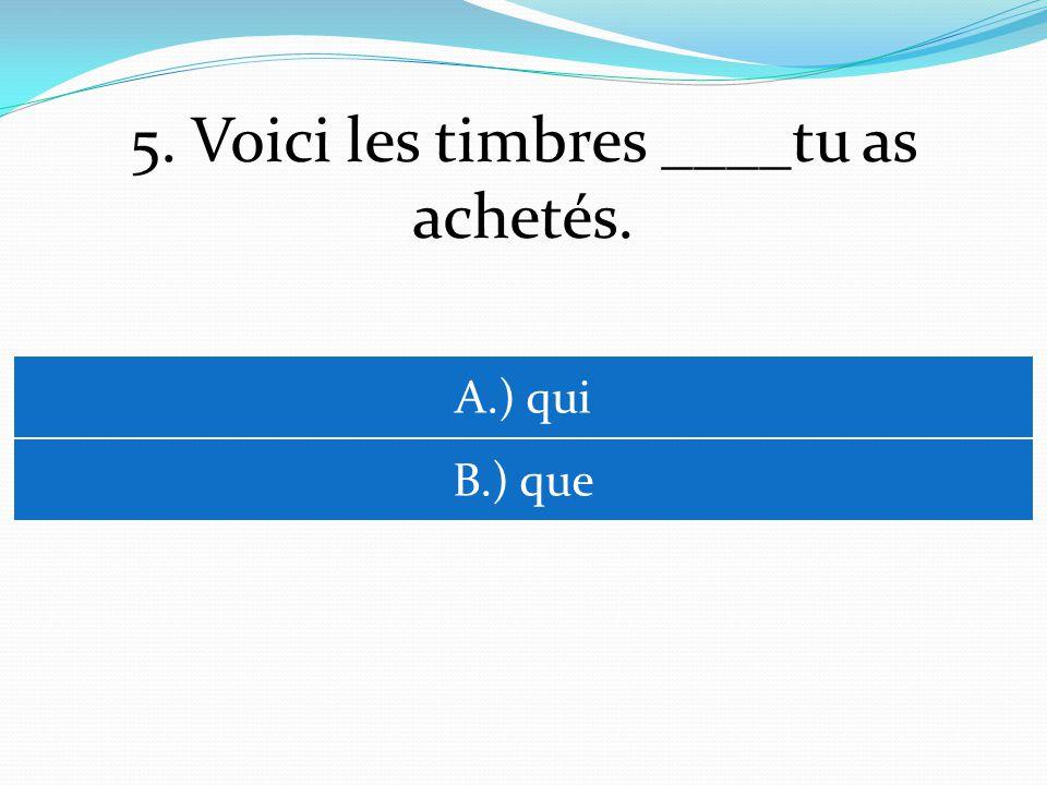 6. Tu as lenveloppe _____est petite? A.) qui B.) que