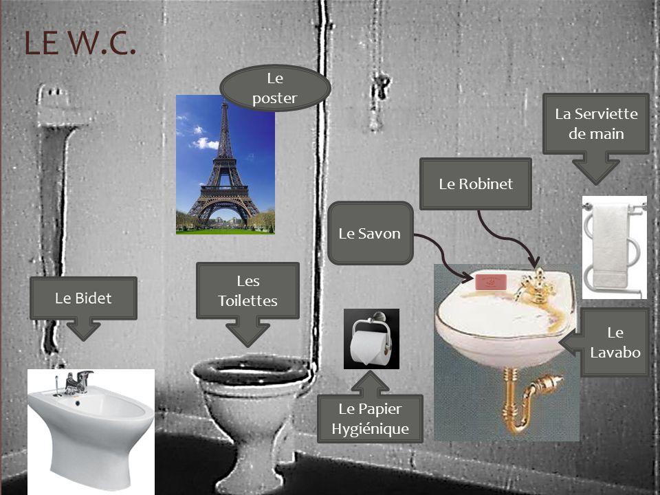 Le Lavabo LE W.C. Le poster Le Papier Hygiénique Le Savon Le Robinet La Serviette de main Les Toilettes