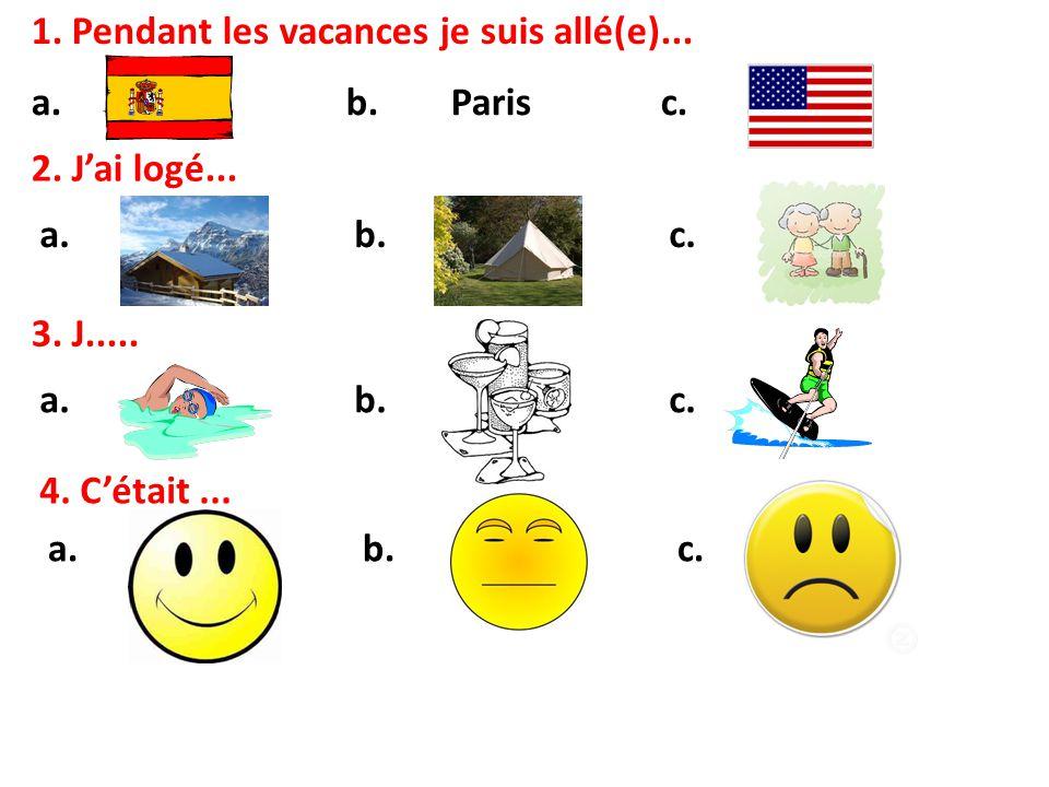 1. Pendant les vacances je suis allé(e)... a.b.Parisc.