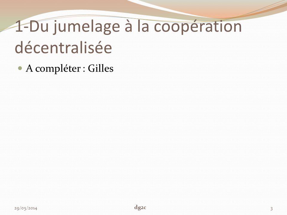 1-Du jumelage à la coopération décentralisée A compléter : Gilles 29/05/20143 dg2c