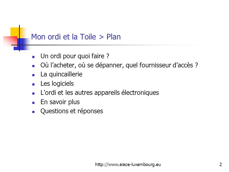 http://www.aiace-luxembourg.eu2 Mon ordi et la Toile > Plan Un ordi pour quoi faire .