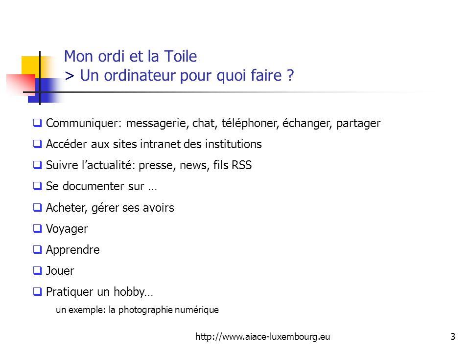 http://www.aiace-luxembourg.eu14 Mon ordi et la Toile > Un ordinateur pour quoi faire .