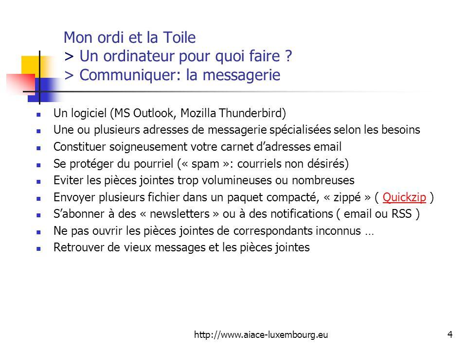 http://www.aiace-luxembourg.eu25 Mon ordi et la Toile > Quoi et où lacheter, > où se connecter à lInternet, > où se dépanner .