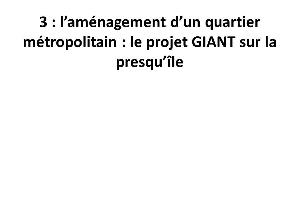 3 : laménagement dun quartier métropolitain : le projet GIANT sur la presquîle