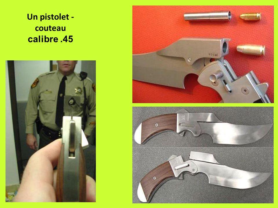 Un pistolet - couteau calibre.45