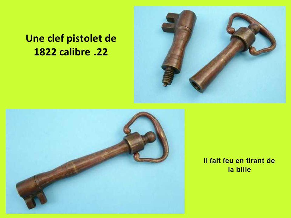 Une clef pistolet de 1822 calibre.22 Il fait feu en tirant de la bille