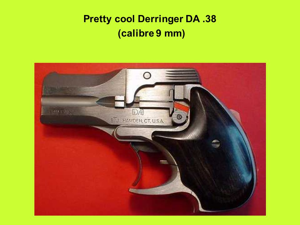 Pretty cool Derringer DA.38 (calibre 9 mm)
