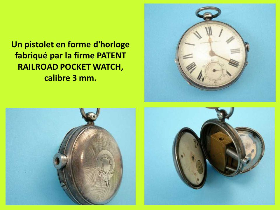Un pistolet en forme d'horloge fabriqué par la firme PATENT RAILROAD POCKET WATCH, calibre 3 mm.