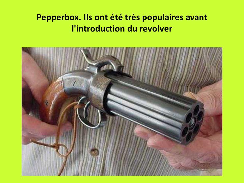 Pepperbox. Ils ont été très populaires avant l introduction du revolver