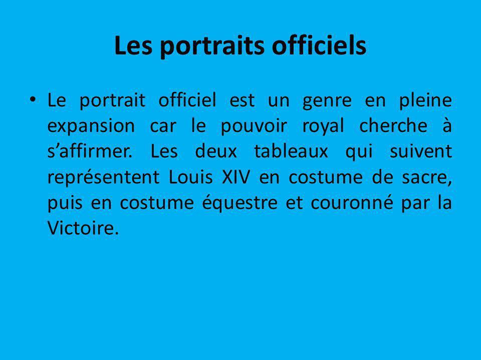 Les portraits officiels Le portrait officiel est un genre en pleine expansion car le pouvoir royal cherche à saffirmer. Les deux tableaux qui suivent