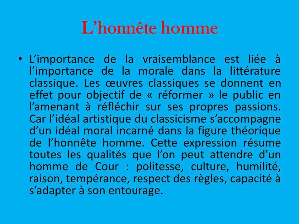 Lhonnête homme Limportance de la vraisemblance est liée à limportance de la morale dans la littérature classique. Les œuvres classiques se donnent en