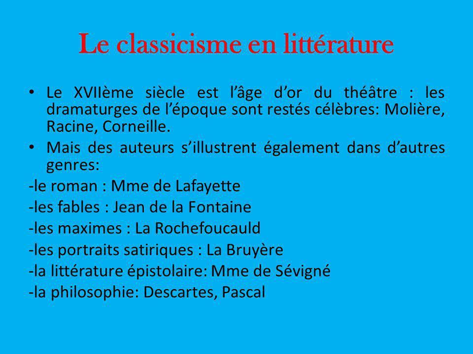 Le classicisme en littérature Le XVIIème siècle est lâge dor du théâtre : les dramaturges de lépoque sont restés célèbres: Molière, Racine, Corneille.