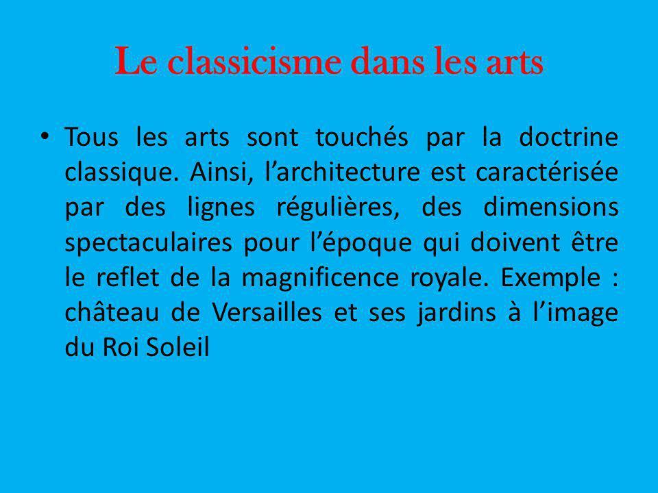 Le classicisme dans les arts Tous les arts sont touchés par la doctrine classique. Ainsi, larchitecture est caractérisée par des lignes régulières, de